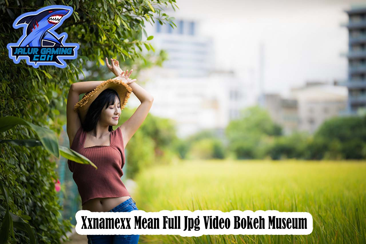 Xxnamexx Mean Full Jpg Video Bokeh Museum Indonesia Sekarang